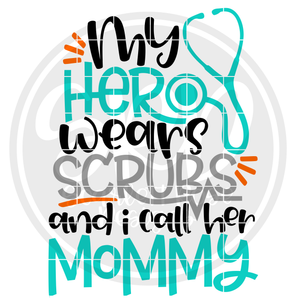 My Hero Wears Scrubs and I call her Mommy SVG - boy