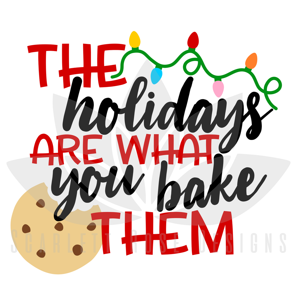 Christmas SVG cut file, The Holidays Are What You Bake ...