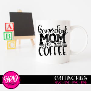 Homeschool Mom Just Add Coffee SVG