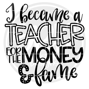 I Became a Teacher for the Money & Fame SVG