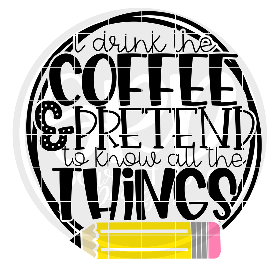I Drink Coffee And Pretend To Know All The Things - Color SVG