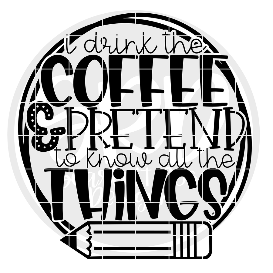 I Drink Coffee And Pretend To Know All The Things - Black SVG