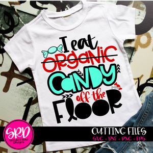 I Eat Organic - Candy Off The Floor SVG