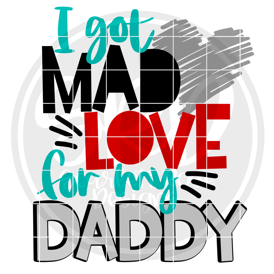 I Got Mad Love for my Daddy SVG