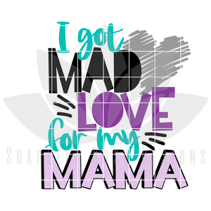 I Got Mad Love for my Mama SVG