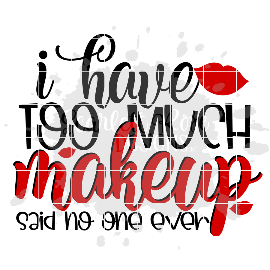 I Have Too Much Makeup Said No One Ever SVG