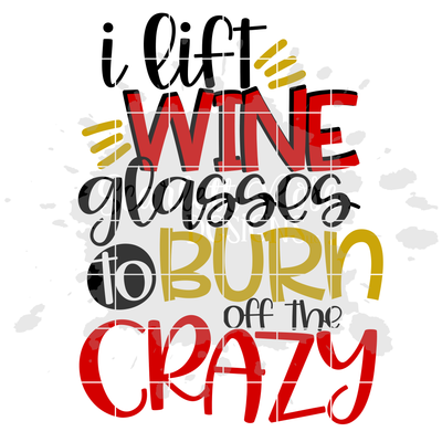 I Lift Wine Glasses To Burn Of The Crazy Svg Cut File Scarlett Rose Designs