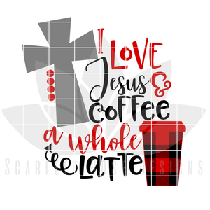 I Love Jesus and Coffee A Whole Latte SVG