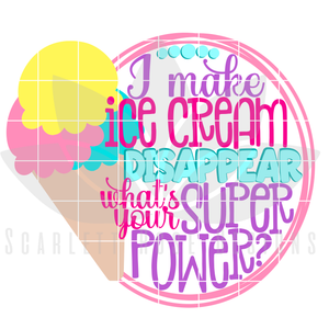I Make Ice Cream Disappear, What's your Super Power SVG