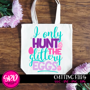 I Only Hunt the Glittery Eggs SVG