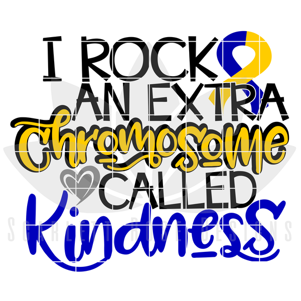 Down Syndrome Awareness, I Rock an Extra Chromosome called Kindness SVG
