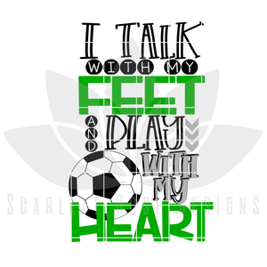 Soccer SVG, I Talk with my Feet, Play with my Heart SVG, DXF, PNG