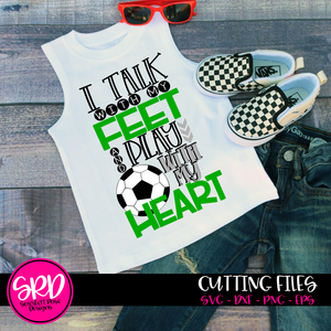 I Talk with my Feet, Play with my Heart SVG