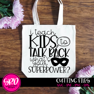 I Teach Kids to Talk Back, What's Your Superpower SVG