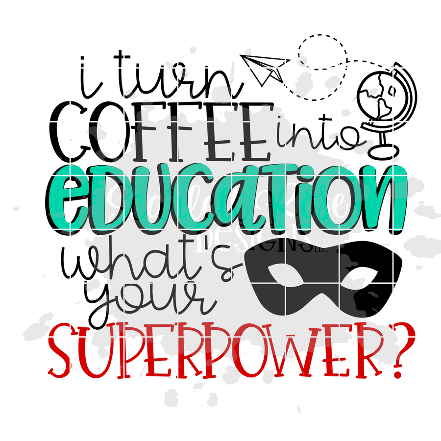 I Turn Coffee into Education, What's Your Superpower SVG