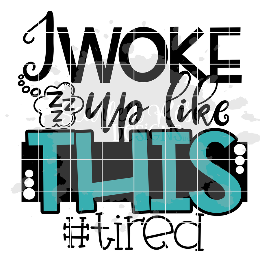 I Woke up like this #Tired SVG