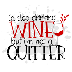 I'd Stop Drinking Wine but I'm Not a Quitter SVG