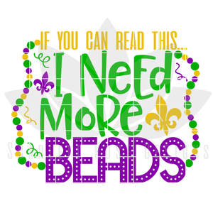 Mardi Gras SVG, DXF, If You Can Read This, I Need More Beads