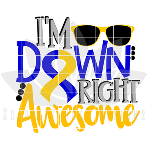 Down Syndrome Awareness, I'm Down Right Awesome SVG