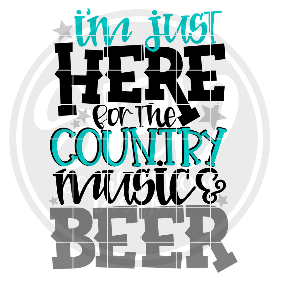 I'm Just Here for the Country Music and Beer SVG