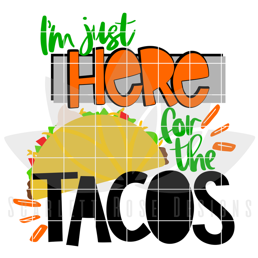 I'm Just Here for the Tacos SVG