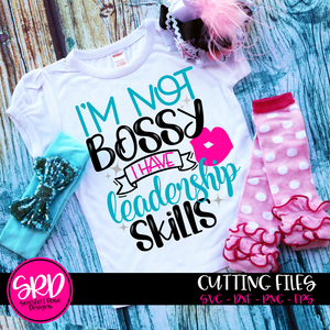 I'm Not Bossy I have Leadership Skills SVG