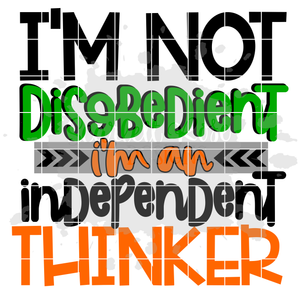 I'm Not Disobedient I'm an Independent Thinker SVG