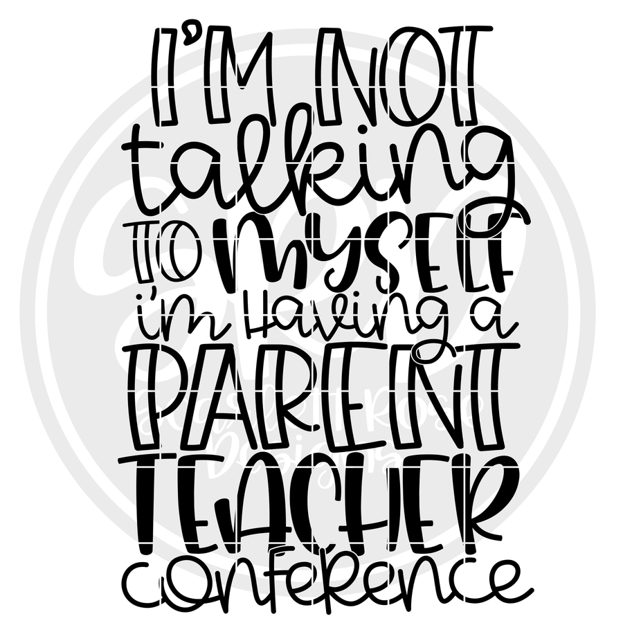 I'm Not Talking to Myself, I'm having a Parent-Teacher Conference SVG