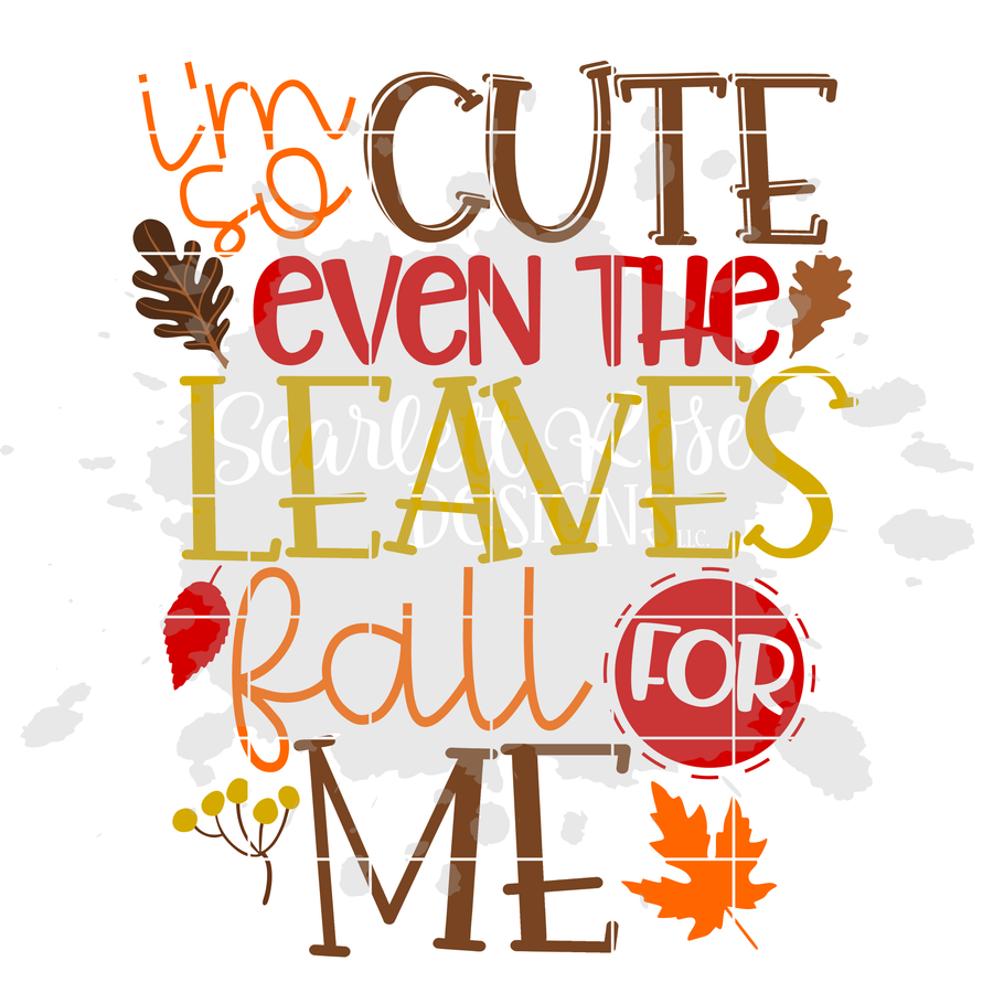 I'm so Cute even the Leaves Fall for Me SVG