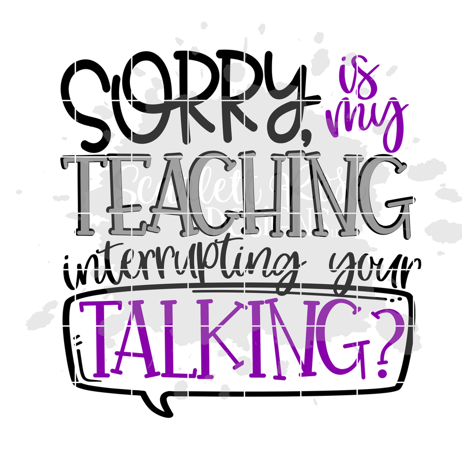 Teacher SVG, Sorry is my Teaching Interrupting your Talking SVG