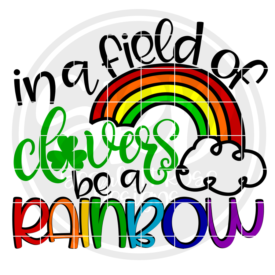In a Field of Clovers be a Rainbow SVG