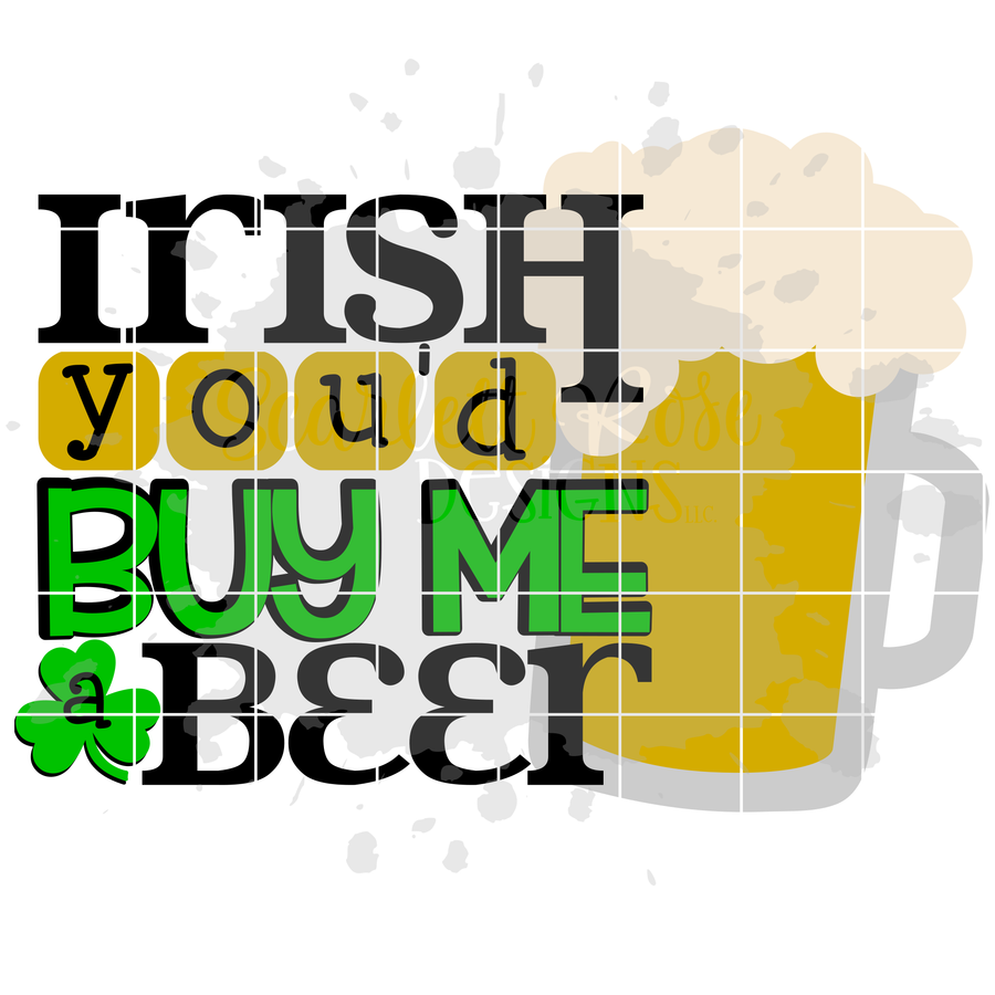 Irish You'd Buy Me a Beer SVG