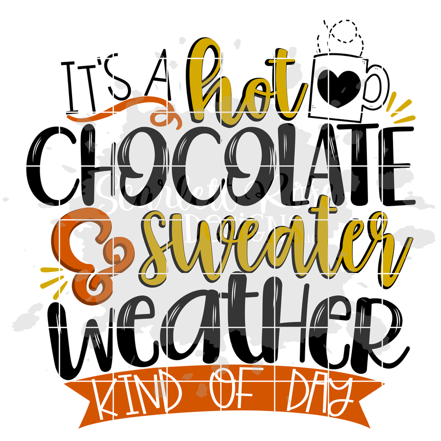 It's a Hot Chocolate and Sweater Weather Kind of Day SVG