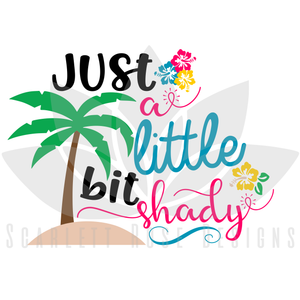 Summer Beach SVG cut file, Just a Little Bit Shady SVG, EPS, PNG