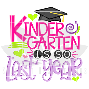 Kindergarten is so Last Year SVG - Girl