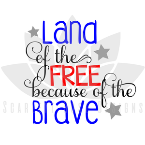 Land of the Free because of the Brave SVG cut file, Fourth of July, Veteran SVG, EPS, PNG