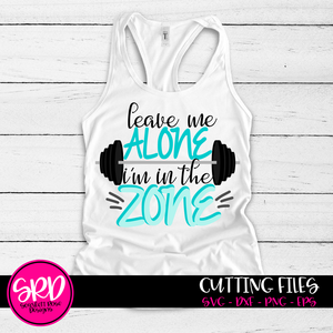 Leave Me Alone I'm in the Zone SVG, Fitness, Workout SVG cut file