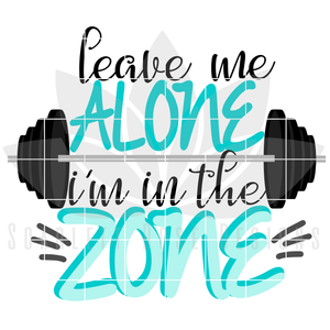 Leave Me Alone I'm in the Zone SVG