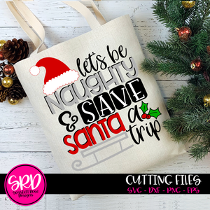 Let's be Naughty and Save Santa a Trip - Holly SVG