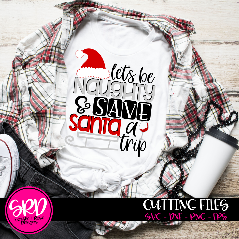 Christmas Svg Let S Be Naughty And Save Santa A Trip Wine Svg Scarlett Rose Designs