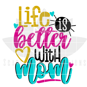 Life is Better with Mom SVG