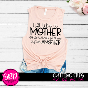 Lift like a Mother One Wine Glass After Another SVG