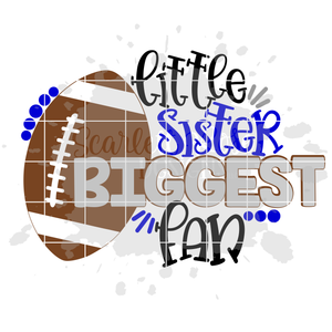 Little Sister Biggest Fan - Football SVG