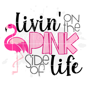 Livin on the Pink side of Life SVG