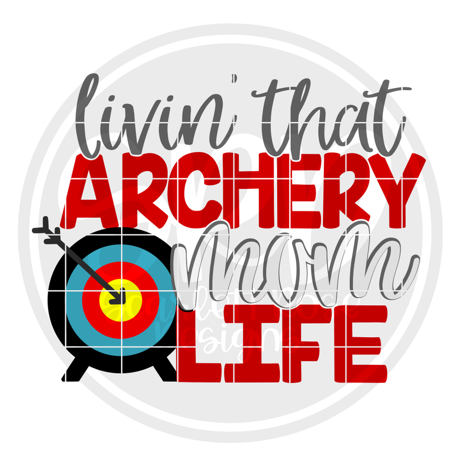 Livin' that Archery Mom Life SVG