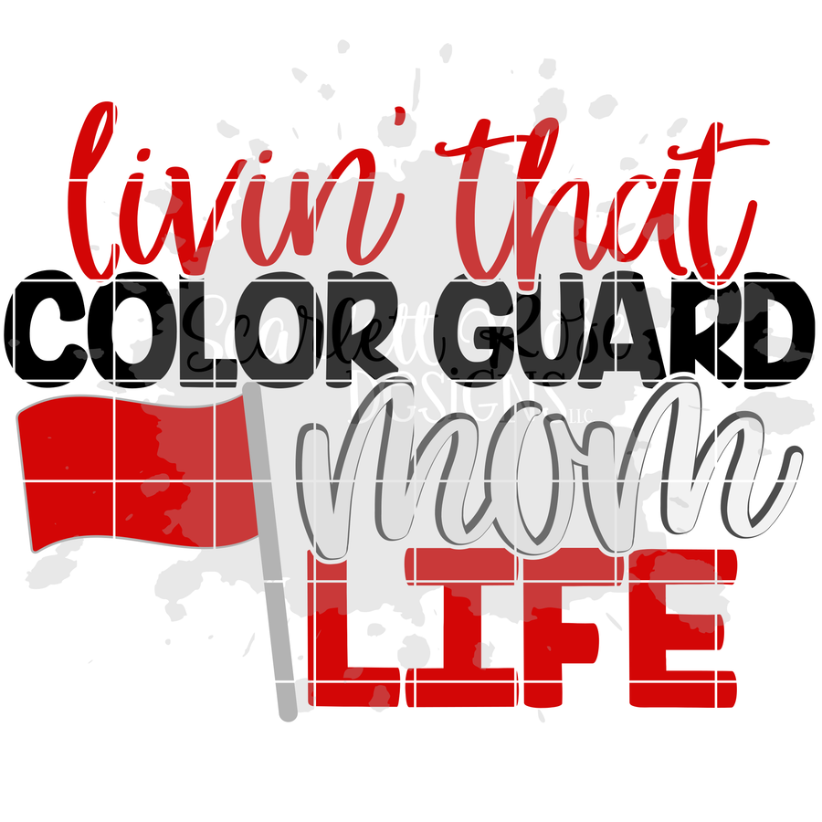 Livin' that Color Guard Mom Life SVG
