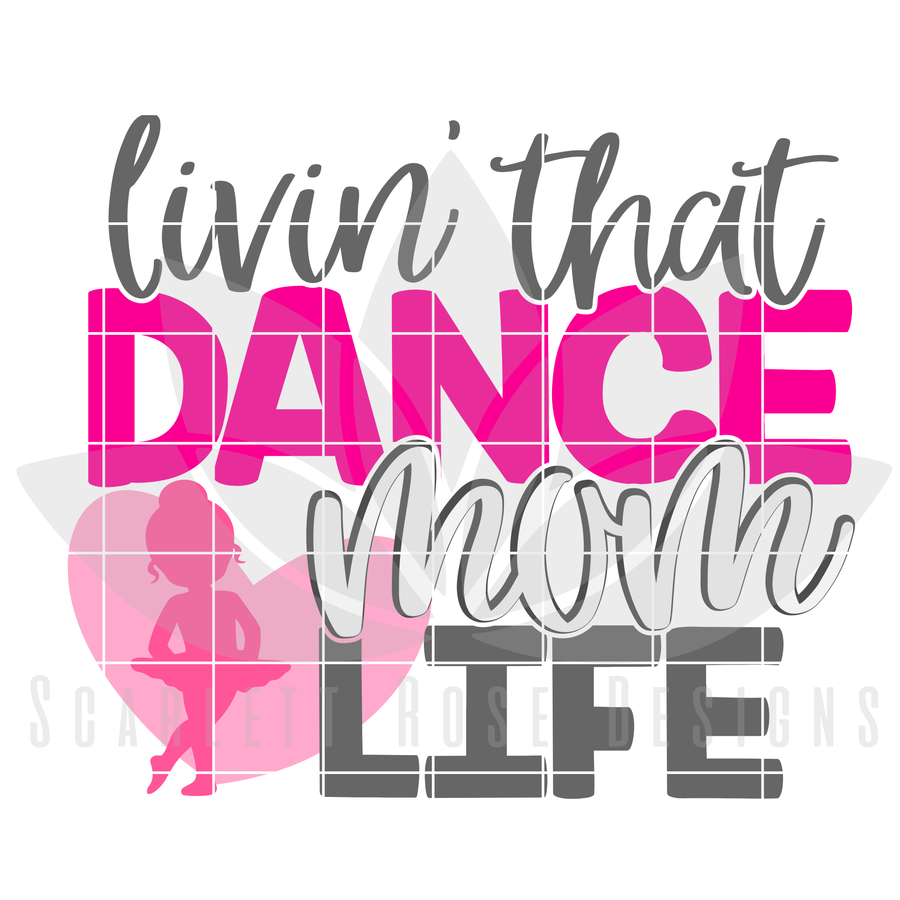 Livin' That Dance Mom Life SVG