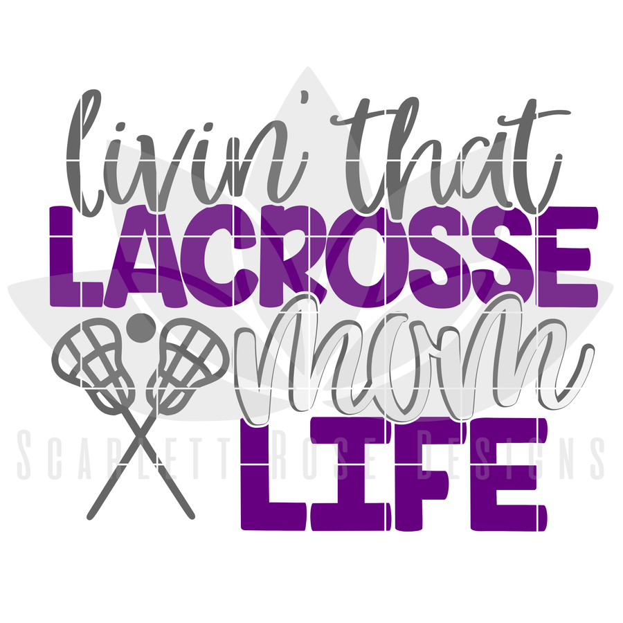 Livin' That Lacrosse Mom Life SVG