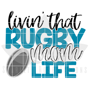 Livin' that Rugby Mom Life SVG