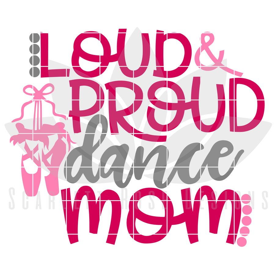 Loud and Proud Dance Mom SVG
